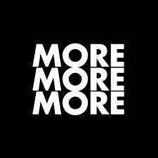 more, more, more on black background